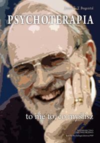 Psychoterapia to nie to, co myślisz Psychoterapeutyczne zaangażowanie w proces życia - Bugental James F.T. | mała okładka