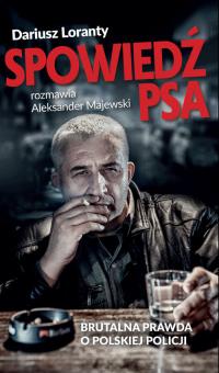 Spowiedź psa Brutalna prawda o polskiej policji - Loranty Dariusz, Majewski Aleksander | mała okładka