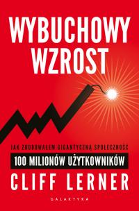 Wybuchowy wzrost Jak zbudowałem gigantyczną społeczność 100 milionów - Clif Lerner | mała okładka