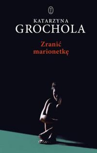 Zranić marionetkę - Katarzyna Grochola | mała okładka