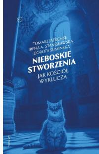 Nieboskie stworzenia Jak Kościół wyklucza - Sumińska Dorota, Jaeschke Tomasz, Stanisławska Irena | mała okładka