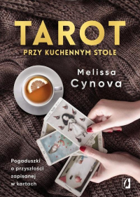 Tarot przy kuchennym stole. Pogaduszki o przyszłości zapisanej w kartach - Melissa Cynova | mała okładka