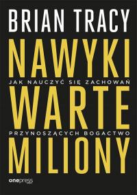 Nawyki warte miliony Jak nauczyć się zachowań przynoszących bogactwo - Brian Tracy | mała okładka