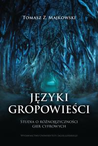 Języki gropowieści Studia o różnojęzyczności gier cyfrowych - Majkowski Tomasz Z. | mała okładka