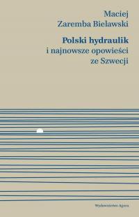 Polski hydraulik i najnowsze opowieści ze Szwecji - Zaremba Bielawski Maciej   mała okładka