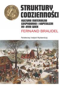 Struktury codzienności Kultura materialna, gospodarka i kapitalizm XV-XVIII wiek - Fernand Braudel | mała okładka