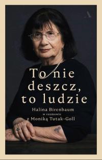 To nie deszcz, to ludzie. Halina Birenbaum w rozmowie z Moniką Tutak-Goll - Birenbaum Halina, Tutak-Goll Monika | mała okładka