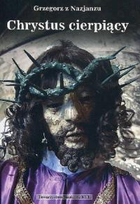Chrystus cierpiący - Grzegorz z Nazjanzu | mała okładka