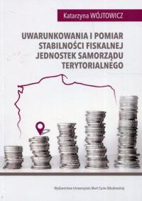 Uwarunkowania i pomiar stabilności fiskalnej jednostek samorządu terytorialnego - Katarzyna Wójtowicz | mała okładka