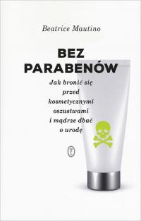 Bez parabenów Jak bronić się przed kosmetycznymi oszustwami i mądrze dbać o urodę - Beatrice Mautino | mała okładka