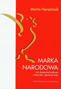 Marka narodowa Jak skutecznie budować wizerunek i reputację kraju - Marta Hereźniak | mała okładka