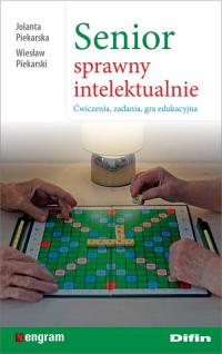 Senior sprawny intelektualnie Ćwiczenia, zadania, gra edukacyjna - Piekarska Jolanta, Piekarski Wiesław | mała okładka