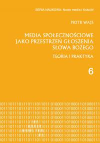 Media społecznościowe jako przestrzeń głoszenia słowa Bożego Teoria i praktyka - Piotr Wajs   mała okładka