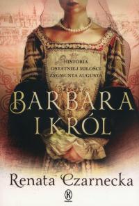 Barbara i król. Historia ostatniej miłości Zygmunta Augusta - Renata Czarnecka | mała okładka