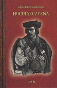 Huculszczyzna Tom 3 - Włodzimierz Szuchewicz | mała okładka