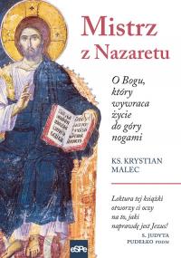 Mistrz z Nazaretu O Bogu, który wywraca życie do góry nogami - Krystian Malec | mała okładka