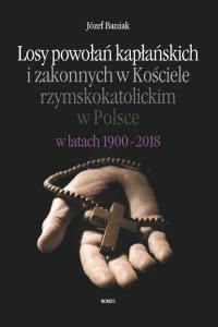 Losy powołań kapłańskich i zakonnych w Kościele rzymskokatolickim w Polsce w latach 1900-2018 - Józef Baniak   mała okładka