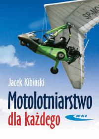 Motolotniarstwo dla każdego - Jacek Kibiński | mała okładka
