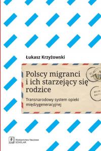 Polscy migranci i ich starzejący się rodzice Transnarodowy system opieki międzygeneracyjnej - Łukasz Krzyżowski | mała okładka