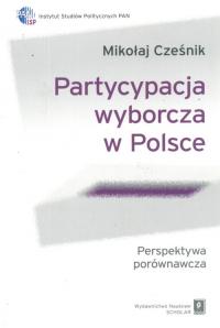 Partycypacja wyborcza w Polsce Perspektywa porównawcza - Mikołaj Cześnik | mała okładka
