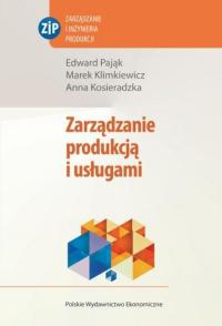 Zarządzanie produkcją i usługami - Pająk Edward, Klimkiewicz Marek,  Kosieradzka Anna | mała okładka
