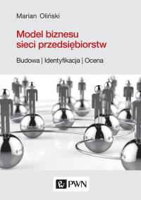 Model biznesu sieci przedsiębiorstw. Budowa, identyfikacja, ocena - Marian Oliński   mała okładka
