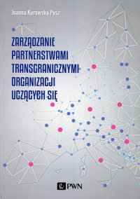 Zarządzanie partnerstwami transgranicznymi organizacji uczących się - Joanna Kurowska-Pysz | mała okładka