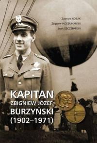 Kapitan Zbigniew Józef Burzyński (1902-1971) - Kozak Zygmunt, Moszumański Zbigniew, Szczepański Jacek | mała okładka