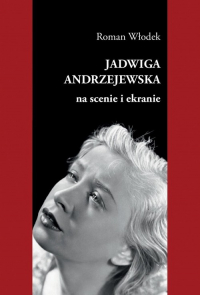 Jadwiga Andrzejewska na scenie i ekranie - Roman Włodek   mała okładka