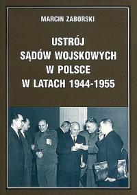 Ustrój sądów wojskowych w Polsce w latach 1944-1955 - Marcin Zaborski | mała okładka