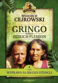 Gringo wśród dzikich plemion. Część 4 Wyprawa na biegun dżungli - Wojciech Cejrowski   mała okładka