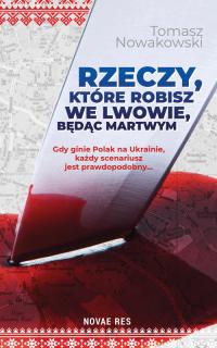 Rzeczy, które robisz we Lwowie, będąc martwym - Tomasz Nowakowski   mała okładka