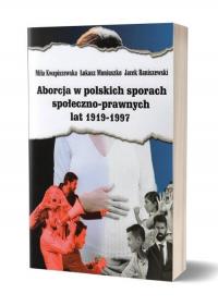 Aborcja w polskich sporach społeczno-prawnych lat 1919-1997 - Kwapiszewska Miła, Moniuszko Łukasz, Raniszewski Jacek   mała okładka