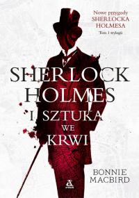 Sherlock Holmes i sztuka we krwi - Bonnie MacBird | mała okładka