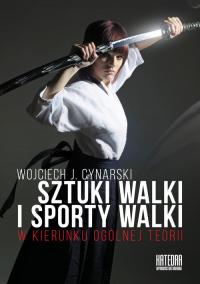 Sztuki walki i sporty walki W kierunku ogólnej teorii - Cynarski Wojciech J.   mała okładka