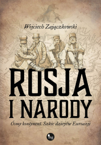 Rosja i narody Ósmy kontynent. Szkic dziejów Eurazji - Wojciech Zajączkowski | mała okładka