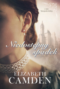 Niedostępny spadek Nowojorskie kobiety #1 - Elizabeth Camden   mała okładka