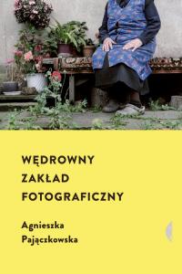 Wędrowny zakład fotograficzny - Agnieszka Pajączkowska | mała okładka