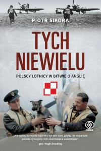 Tych niewielu Polscy lotnicy w bitwie o Anglię - Piotr Sikora | mała okładka