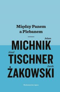 Między Panem a Plebanem - Michnik Adam, Tischner Józef, Żakowski Jacek | mała okładka