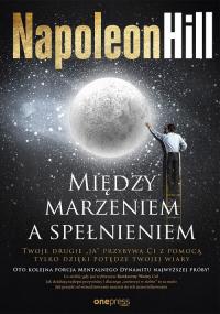 Między marzeniem a spełnieniem - Napoleon Hill | mała okładka