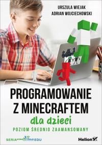 Programowanie z Minecraftem dla dzieci Poziom średnio zaawansowany - Wiejak Urszula, Wojciechowski Adrian   mała okładka