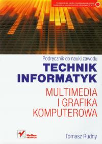 Technik informatyk Multimedia i grafika komputerowa Podręcznik do nauki zawodu - Tomasz Rudny | mała okładka