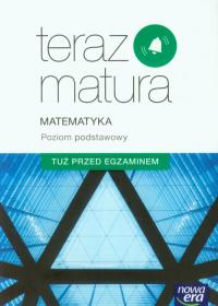Teraz matura Matematyka Poziom podstawowy Tuż przed egzaminem Szkoła ponadgimnazjalna - Piotr Krzemiński   mała okładka