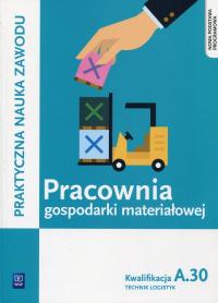 Pracownia gospodarki materiałowej Kwalifikacja A.30 Technik logistyk - Jarosław Stolarski   mała okładka