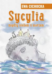 Sycylia miedzy niebem a morzem - Ewa Cichocka | mała okładka