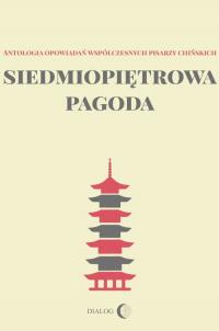 Siedmiopiętrowa pagoda Antologia opowiadań współczesnych pisarzy chińskich - Zbiorowa | mała okładka