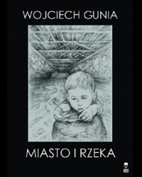 Miasto i rzeka - Wojciech Gunia | mała okładka