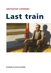 Last train Opowiadania i eseje - Krzysztof Lipowski | mała okładka