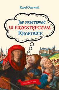 Jak przetrwać w przestępczym Krakowie - Karol Ossowski | mała okładka